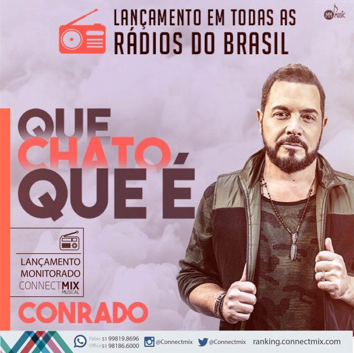Conrado lança a canção Que Chato Que É-Monitoramento Connectmix