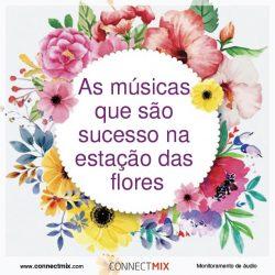 As músicas que são sucesso na estação das flores, a primavera.