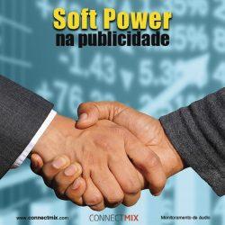 Soft power na Publicidade - O desafio do marketing nos próximos anos