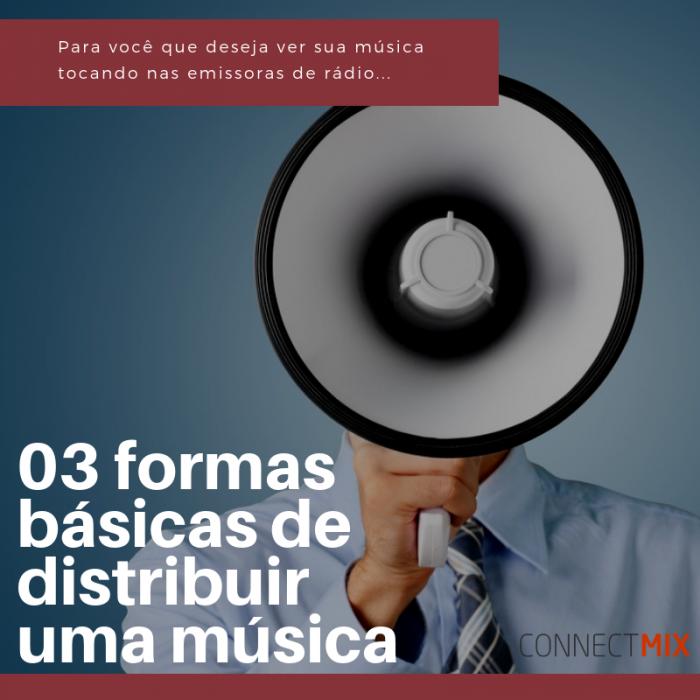 03 formas básicas de distribuir uma música
