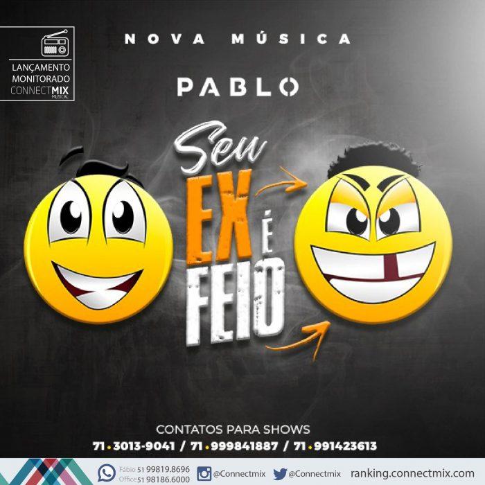 Pablo lança sua nova música de trabalho SEU EX É FEIO- Connectmix
