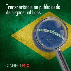 Transparência nas verbas publicitárias de órgãos públicos, conheça as soluções Connectmix